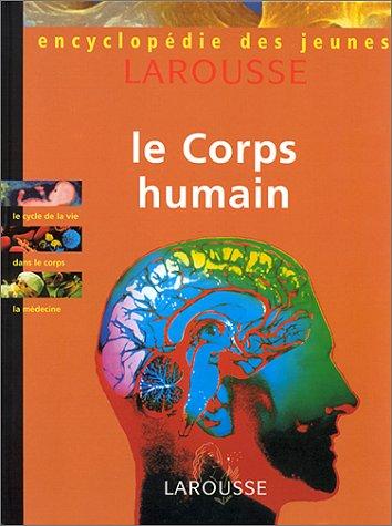 Encyclopédie des jeunes. Le corps humain Relié – 2000 Nathalie Bailleux Collectif Odette Denommee Claude Naudin