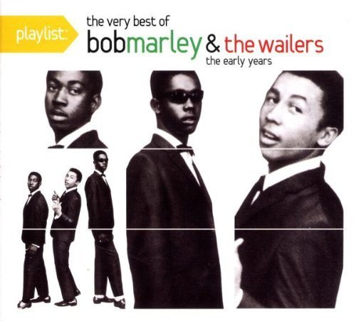 Bob Marley & The Wailers - Playlist The Best Of Bob Marley & The Wailers The Early Years By Sony Legacy - Zortam Music