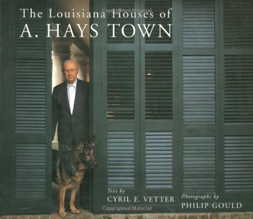The Louisiana Houses of A. Hays Town by Cyril E. Vetter (1999-08-23)