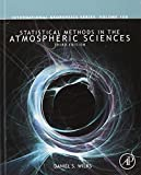 Statistical Methods in the Atmospheric Sciences, Volume 100, Third Edition (International Geophysics)