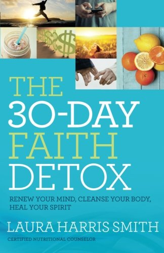The 30-Day Fidelity Detox: Renew Your Mind, Cleanse Your Body, Heal Your Spirit