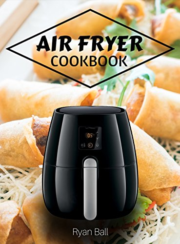 Air Fryer Cookbook: 30 Healthy recipes, Quick & Easy: Frying, Baking, Grilling , Roasting (Air Fryer, Air Frying, Air Fryer Cookbook, Air Fryer Recipes Book 1)