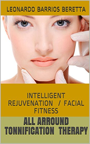 ALL ARROUND TONNIFICATION THERAPY: INTELLIGENT REJUVENATION / FACIAL FITNESS (All Is Tissue)