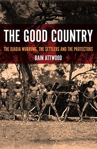 The Good Country: The Djadja Wurrung, the Settlers and the Protectors (Australian History)
