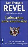 L'obsession anti-américaine : Son fonctionnement - Ses causes - Ses inconséquences
