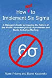 How Not to Implement Six Sigma, Norm Friberg and Elaine Kowansky, 1425712266