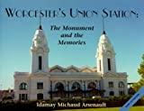 Worcester's Union Station, Idamay Michaud Arsenault, 096464391X