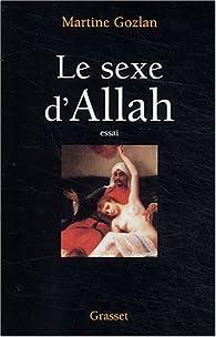 Le sexe d'Allah : Des Mille et une nuit aux mille et une morts par Martine Gozlan