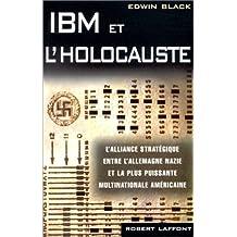 IBM et l'Holocauste: L'alliance stratégique entre l'Allemagne nazie et la plus puissance multinationale américaine