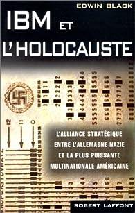 IBM et l'Holocauste. L'alliance stratégique entre l'Allemagne nazie et la plus puissante multinationale américaine par Edwin Black