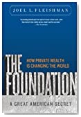 The Foundation: A Great American Secret; How Private Wealth is Changing the World