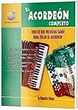 El Acordeón Completo: Todo Lo Que Necesitas Saber Para Tocar El Acordeón (Spanish Language Edition) (N/A) (Spanish Edition)
