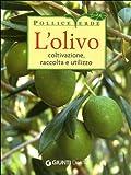 L'olivo. Coltivazione, raccolta e utilizzo. Ediz. illustrata