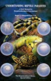 Understanding Reptile Parasites: A Basic Manual for Herpetoculturists & Veterinarians (Herpetocultural Library - Special)