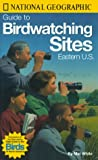 Birdwatching Sites Eastern U. S., Mel White and U. S. National Geographic Society Staff, 0792273745