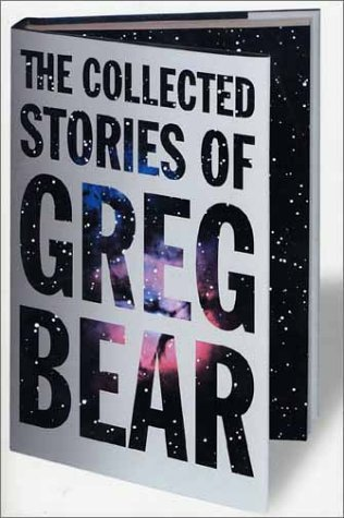 The Collected Stories of Greg Bear (Tom Doherty Associates Books)