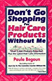 Don't Go Shopping for Hair Care Products Without Me: Over 2,000 Brand Name Products Reviewed Plus the Latest Hair Care Information