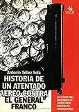 Historia de un Attentado Aereo Contra el General Franco, Antonio Tellez, 8488455070