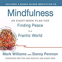 Mindfulness: An Eight-Week Plan for Finding Peace in a Frantic World Audiobook by Mark Williams, Danny Penman, Jon Kabat-Zinn (foreword) Narrated by Mark Williams, Jon Kabat-Zinn