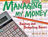 img - for Managing My Money: Banking and Budgeting Basics by Natalie Hale (2010-07-28) book / textbook / text book