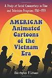 American Animated Cartoons of the Vietnam Era, Christopher P. Lehman, 078642818X