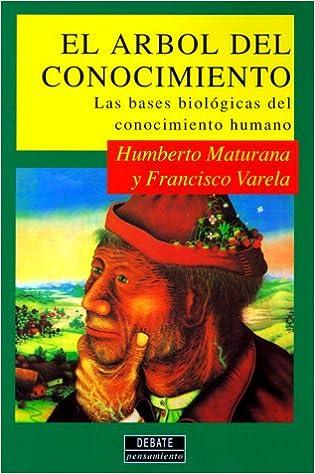 El arbol del conocimiento: Las bases biológicas del conocimiento humano  (Serie de ciencia) (Spanish Edition): Maturana, Humberto R: 9788474444094:  Amazon.com: Books