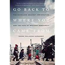 Go Back to Where You Came From: The Backlash Against Immigration and the Fate of Western Democracy