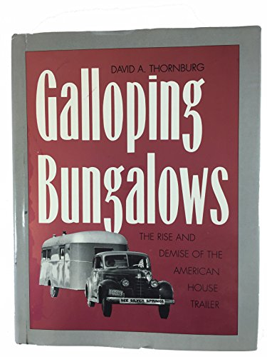 Galloping Bungalows: The Rise and Demise of the American House Trailer