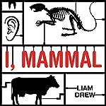 I, Mammal | Liam Drew