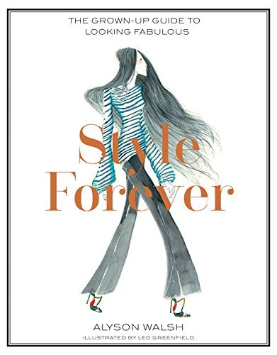 Style Forever The Grown-Up Guide to Looking Fabulous
