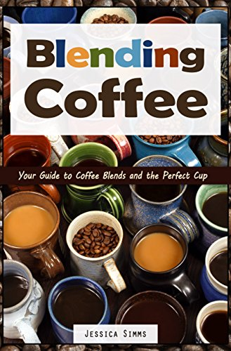Blending Coffee: Your Guide to Coffee Blends and the Perfect Cup (I Know Coffee Book (Perfect Cup Blended Tea)