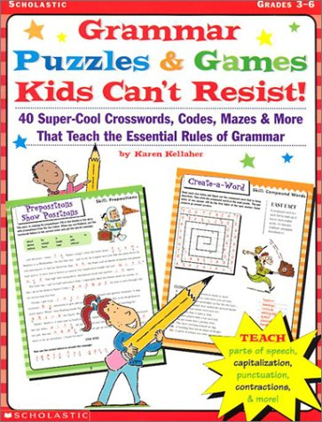 Grammar Puzzles & Games Kids Can't Resist›: 40-Super-Cool Crosswords, Codes, Mazes & More That Teach the Essential Rules of Grammar -