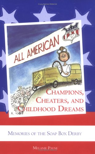 Champions, Cheaters, and Childhood Dreams: Memories of the All-American Soap Box Derby