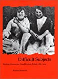 img - for Difficult Subjects: Working Women and Visual Culture, Britain 1880-1914 (British Art and Visual Culture since 1750 New Readings) book / textbook / text book
