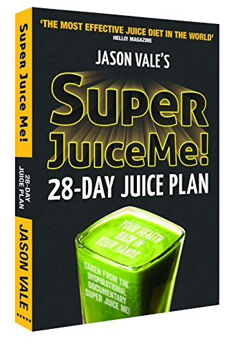 Super Juice Me!: 28 Day Juice Plan by Jason Vale
