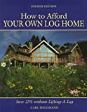 How to Afford Your Own Log Home (How to Afford a Log Home)