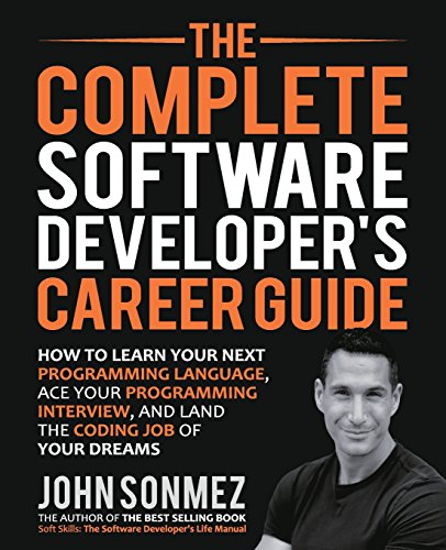 The Complete Software Developers Career Guide How to Learn Programming Languages Quickly, Ace Your Programming Interview, and Land Your Software Developer Dream Job [Sonmez, John] (Tapa Blanda)