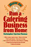How to Run a Catering Business from Home, Christopher Egerton-Thomas, 0471141062