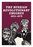 The Russian Revolutionary Emigres, 1825-1870, Miller, Martin A., 0801833035