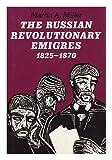 The Russian Revolutionary Emigres, 1825-1870, Miller, Martin A., 0801833035