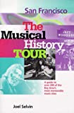 San Francisco: The Musical History Tour: A Guide to Over 200 of the Bay Area's Most Memorable Music Sites