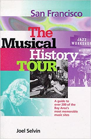 San Francisco: The Musical History Tour: A Gudie to Over 200 of the Bay Area's Most Memorable Music Sites