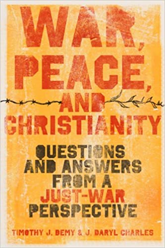 Kostenloser Qualitätsbuch-Download War, Peace, and Christianity: Questions and Answers from a Just-War Perspective by J. Daryl Charles,Timothy J. Demy PDF