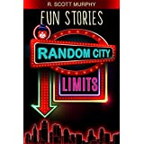 Fun Stories: Random City Limits (Humor, Comedy, Essays, Parodies, Funny Short Stories & Pop Culture)