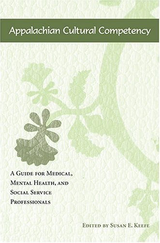 Appalachian Cultural Competency: A Guide for Medical, Mental Health, and Social Service Professionals