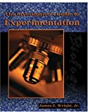 The Investigator's Guide to Experimentation, Wright, James E. and Wright, 0757514405