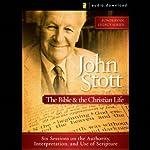 John Stott on the Bible and the Christian Life: Authority, Interpretation, Scripture | John Stott