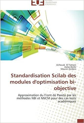Book Standardisation Scilab des modules d'optimisation bi-objective: Approximation du Front de Pareto par les méthodes NBI et NNCM pour des cas tests académiques (Omn.Univ.Europ.)