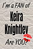 I m a FAN of Keira Knightley Are YOU? creative writing lined journal (Actors series)