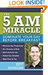 The 5 A.M. Miracle: Dominate Your Day...